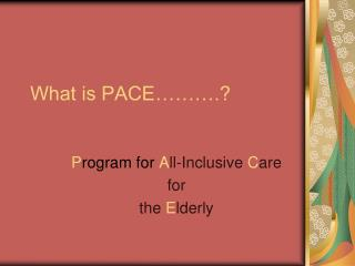 What is PACE……….?