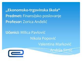 """""""Ekonomsko-trgovinska škola"""" Predmet:  Finansijsko poslovanje Profesor:  Zorica Anđelić"""