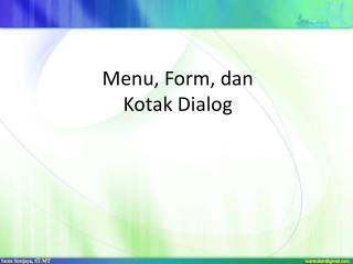 Menu,  Form,  dan Kotak  Dialog