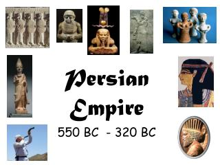 Persian  Empire     550 BC  - 320 BC