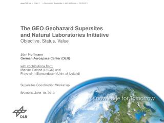 The GEO  Geohazard  Supersites  and Natural  Laboratories  Initiative Objective, Status, Value
