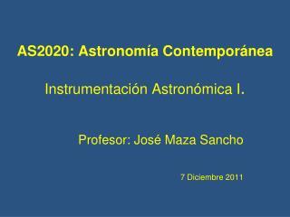 AS2020:  Astronom ía Contemporánea Instrumentación Astronómica  I .