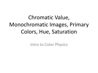 Chromatic Value, Monochromatic Images, Primary Colors, Hue, Saturation