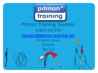 Pitman Training Taunton 01823 337350 taunton@pitman-training.ne t 50 North Street  Taunton TA1 1LZ