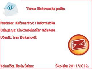 Tema:  Elektronska  pošta Predmet: Računarstvo i informatika Odeljenje: Elektrotehničar računara