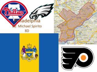 Philadelphia By: Michael Spirito 8D
