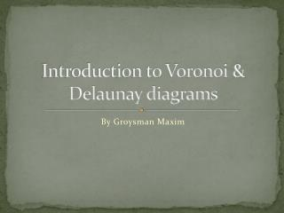 Introduction to Voronoi & Delaunay diagrams