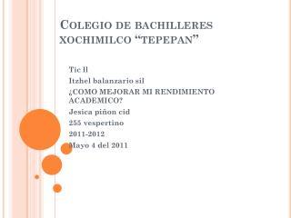 """Colegio de bachilleres  xochimilco  """" tepepan """""""