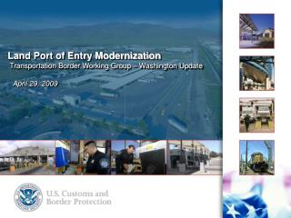 Land Port of Entry Modernization  Transportation Border Working Group   Washington Update