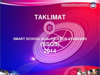 TAKLIMAT SMART SCHOOL QUALIFICATION STANDARD  (SSQS) 2014