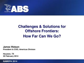 Challenges & Solutions for  Offshore Frontiers: How Far Can We Go?