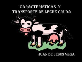 Características  y  transporte de leche cruda