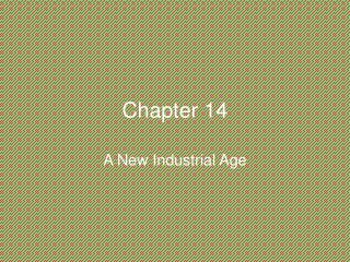 Chapter 14 A New Industrial Age
