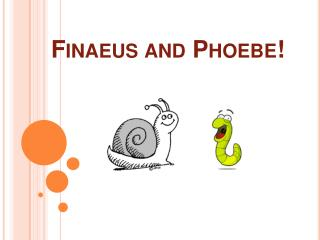 Finaeus and Phoebe!