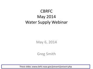 CBRFC May 2014 Water Supply Webinar