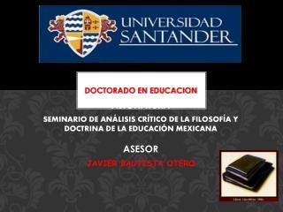 DOCTORADO EN EDUCACION ASIGNATURA SEMINARIO DE ANÁLISIS CRÍTICO DE LA FILOSOFÍA Y