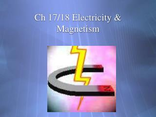 Ch 17/18 Electricity & Magnetism