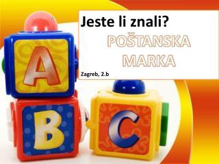 Jeste li znali? POŠTANSKA MARKA Zagreb, 2.b