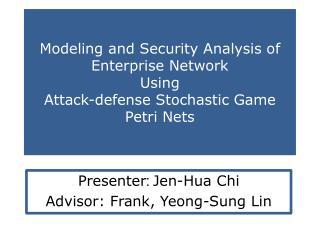 Presenter :  Jen- Hua  Chi Advisor: Frank,  Yeong -Sung Lin