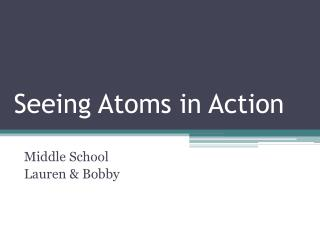 Seeing Atoms in Action