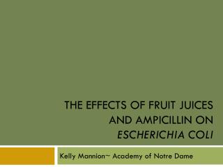 The Effects of Fruit Juices and Ampicillin on  Escherichia coli