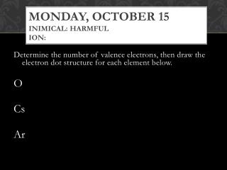 Monday, October 15 inimical: harmful ion: