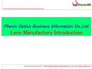 Phenix Optics Business Information  Co.,Ltd .  Lens Manufactory Introduction