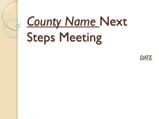County Name  Next Steps Meeting