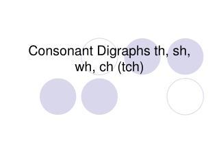 Consonant Digraphs th, sh, wh, ch tch