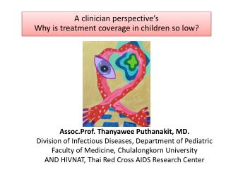 Assoc.Prof .  Thanyawee Puthanakit , MD. Division of Infectious Diseases, Department of Pediatric