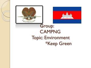 Group:         CAMPNG         Topic: Environment                     *Keep Green