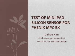 Test of mini-pad silicon sensor for PHENIX MPC- EX