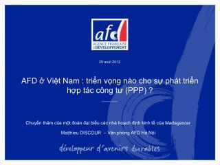 AFD ở Việt Nam : triển vọng nào cho sự phát triển hợp tác công tư (PPP) ?