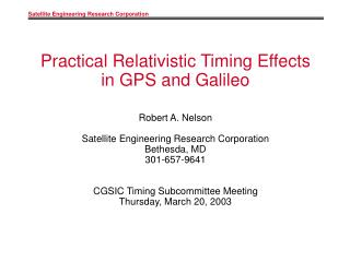 Practical Relativistic Timing Effects in GPS and Galileo  Robert A. Nelson  Satellite Engineering Research Corporation B