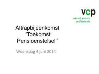 Aftrapbijeenkomst ''Toekomst Pensioenstelsel''