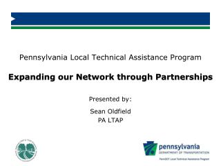 Pennsylvania Local Technical Assistance Program Expanding our Network through Partnerships