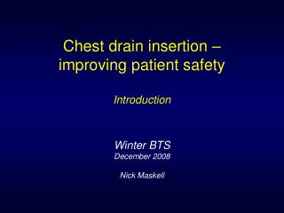 Chest drain insertion   improving patient safety  Introduction   Winter BTS December 2008  Nick Maskell