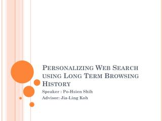 Personalizing Web Search using Long Term Browsing History