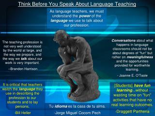Think Before  Yo u Speak About Language Teaching