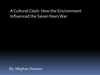 A Cultural Clash: How the Environment Influenced the Seven Years War