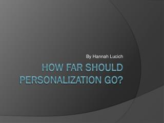 How far should personalization go?
