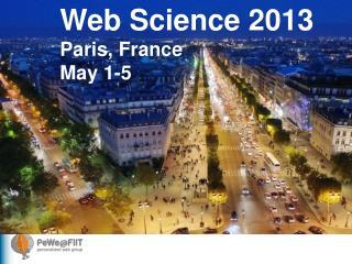 Web Science 2013 Paris, France May 1-5