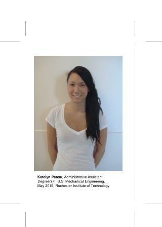 Katelyn Pease ,  Administrative Assistant  Degree(s):    B.S.  Mechanical Engineering,