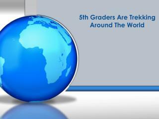 5th Graders Are Trekking Around The World