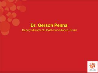 Dr. Gerson Penna Deputy Minister of Health Surveillance, Brazil