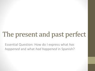 The present and past perfect