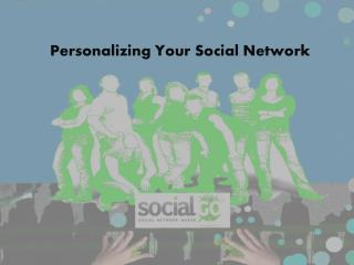 Personalizing  Your Social  Network
