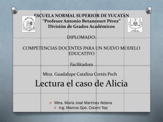 Mtra. María José Martínez Aldana Ing. Marcos  Gpe .  Cocom Tep