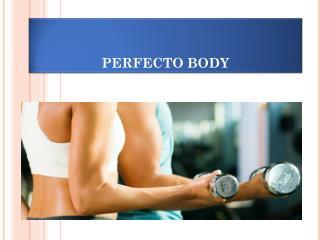 PERFECTO BODY
