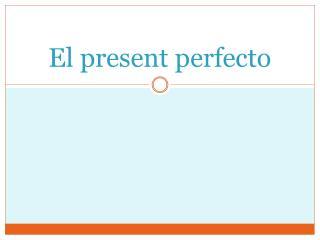 El present perfecto